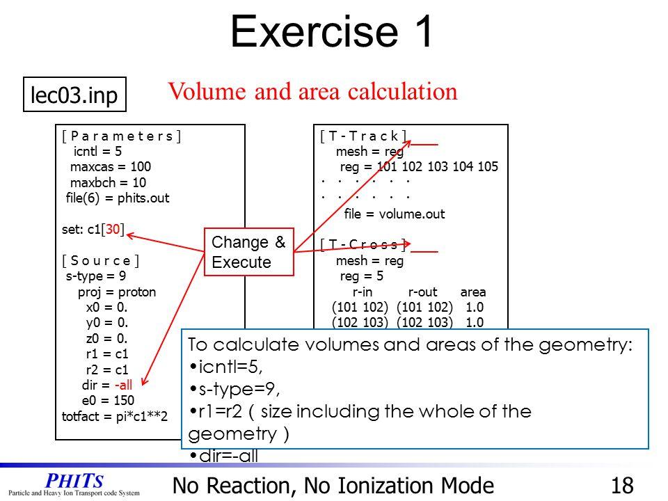 [ P a r a m e t e r s ] icntl = 5 maxcas = 100 maxbch = 10 file(6) = phits.out set: c1[30] [ S o u r c e ] s-type = 9 proj = proton x0 = 0. y0 = 0. z0