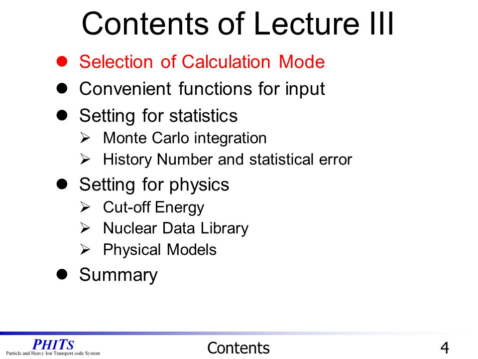 Contents of Lecture III Contents4 Selection of Calculation Mode Convenient functions for input Setting for statistics  Monte Carlo integration  Hist