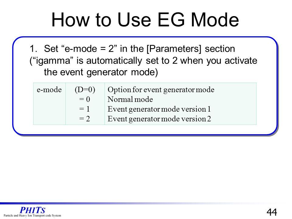 44 e-mode(D=0) = 0 = 1 = 2 Option for event generator mode Normal mode Event generator mode version 1 Event generator mode version 2 How to Use EG Mod