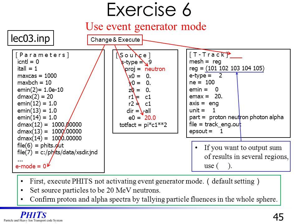 45 lec03.inp Change & Execute [ T - T r a c k ] mesh = reg reg = (101 102 103 104 105) e-type = 2 ne = 100 emin = 0 emax = 20. axis = eng unit = 1 par
