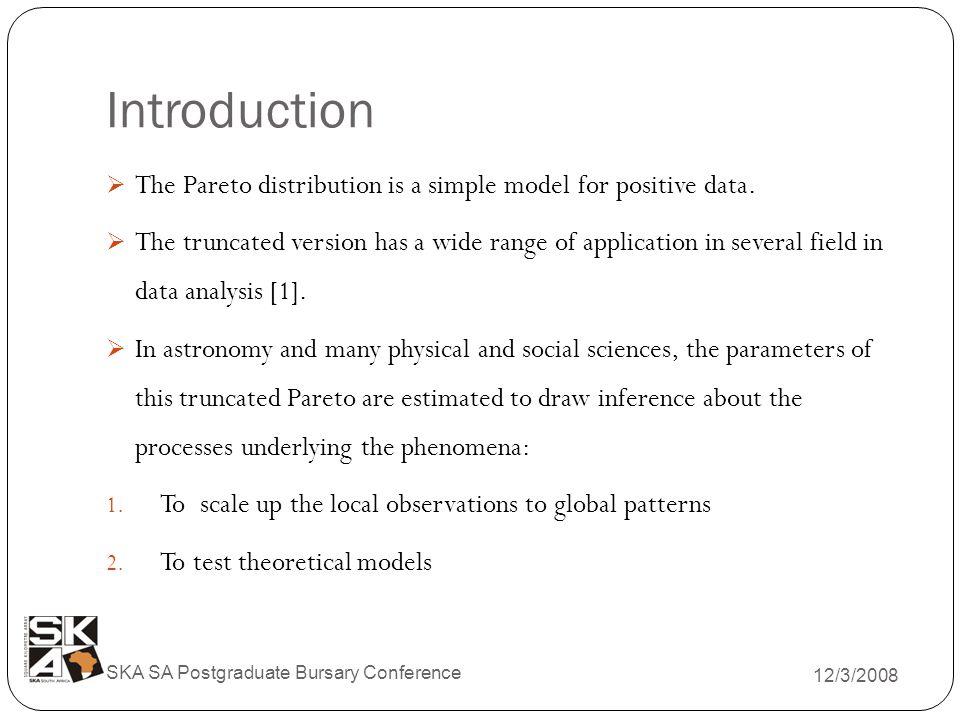 Introduction 12/3/2008 SKA SA Postgraduate Bursary Conference  The Pareto distribution is a simple model for positive data.