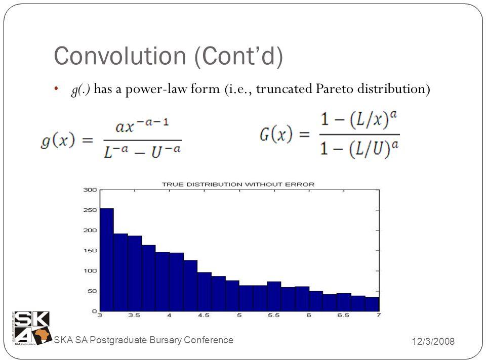 Convolution (Cont'd) 12/3/2008 SKA SA Postgraduate Bursary Conference g(.) has a power-law form (i.e., truncated Pareto distribution)