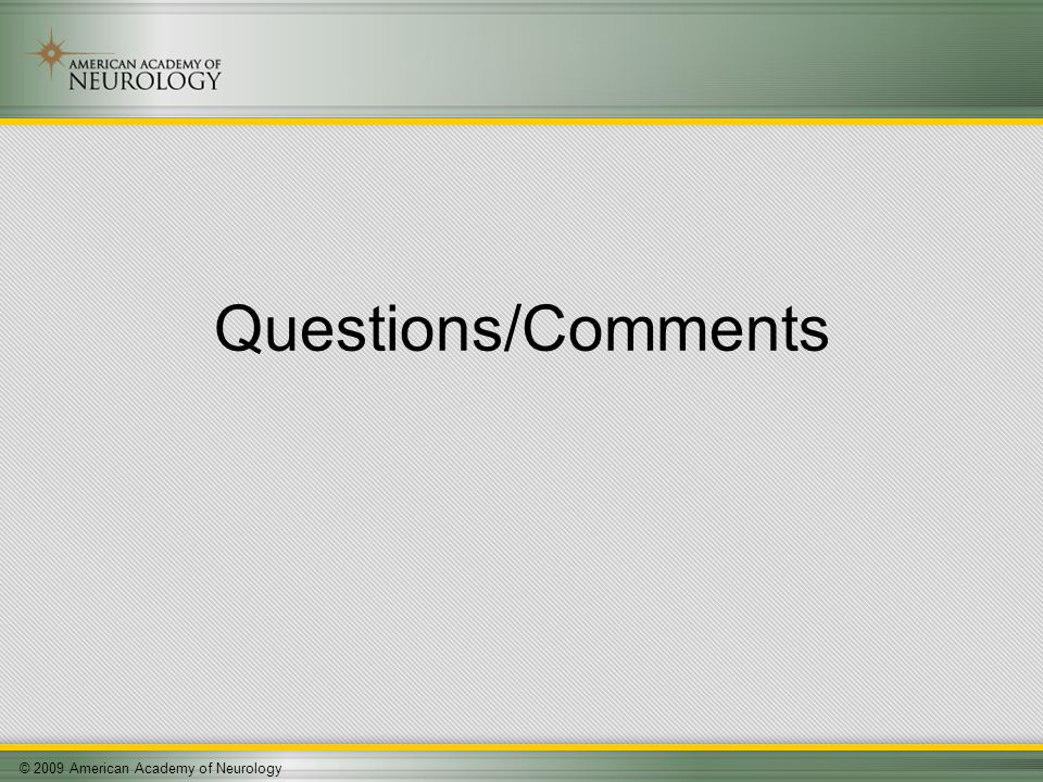 © 2009 American Academy of Neurology Questions/Comments
