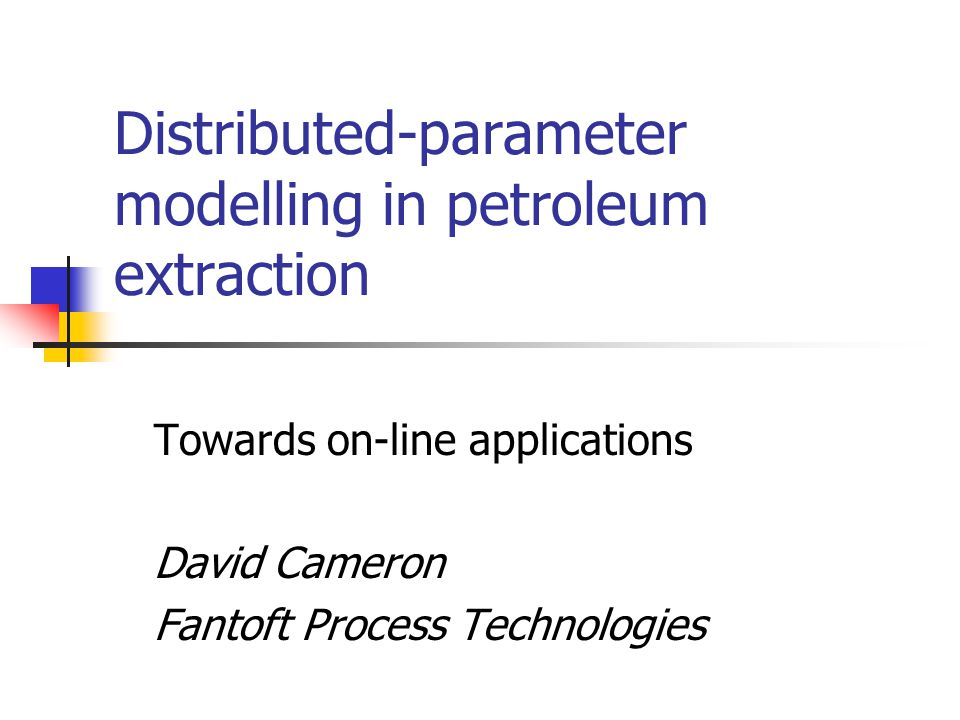 Distributed-parameter modelling in petroleum extraction Towards on-line applications David Cameron Fantoft Process Technologies