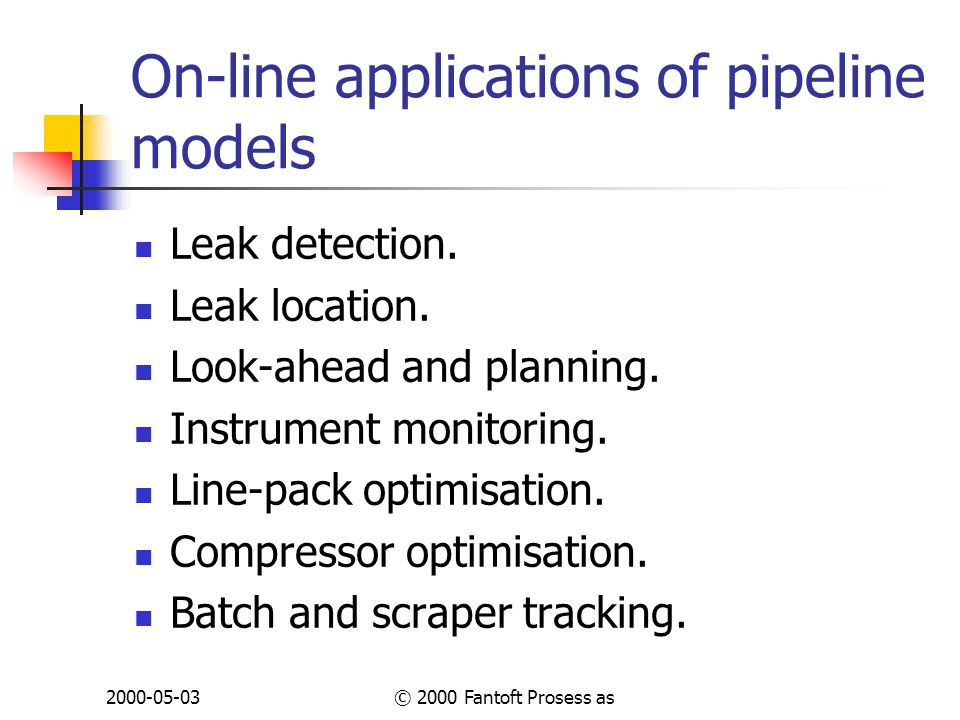 2000-05-03© 2000 Fantoft Prosess as On-line applications of pipeline models Leak detection.
