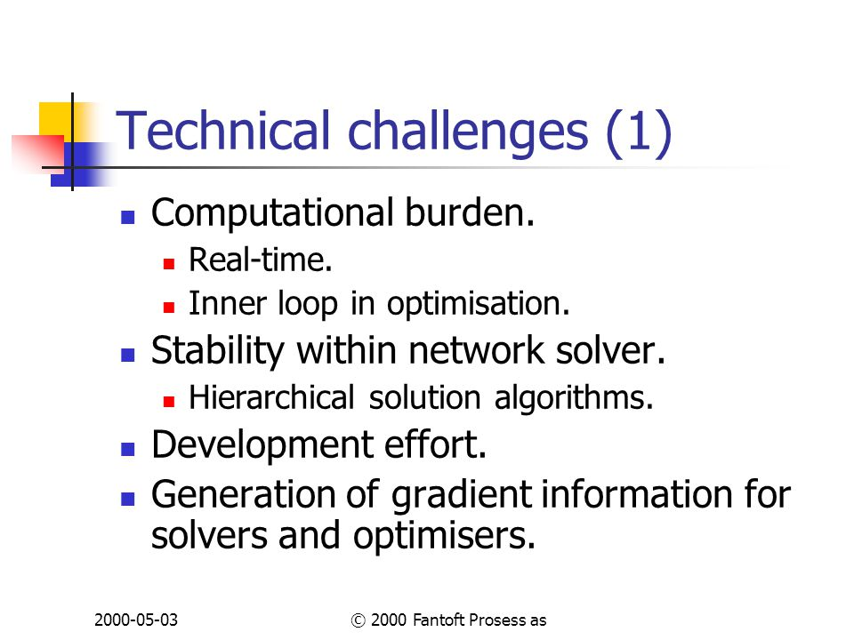 2000-05-03© 2000 Fantoft Prosess as Technical challenges (1) Computational burden.