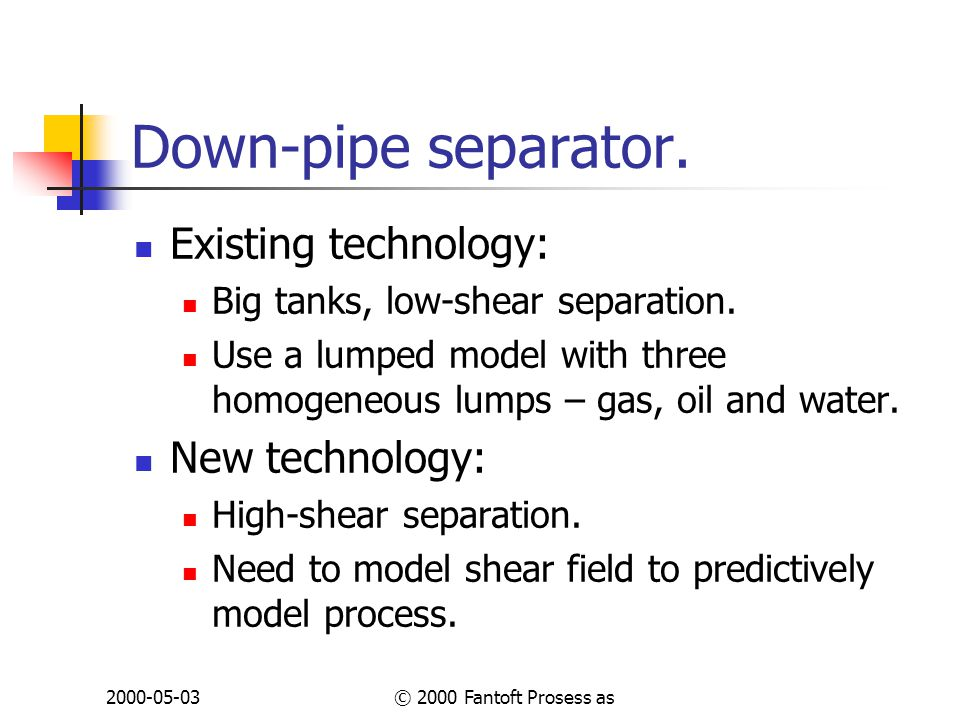 2000-05-03© 2000 Fantoft Prosess as Down-pipe separator.