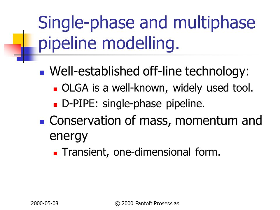 2000-05-03© 2000 Fantoft Prosess as Single-phase and multiphase pipeline modelling.