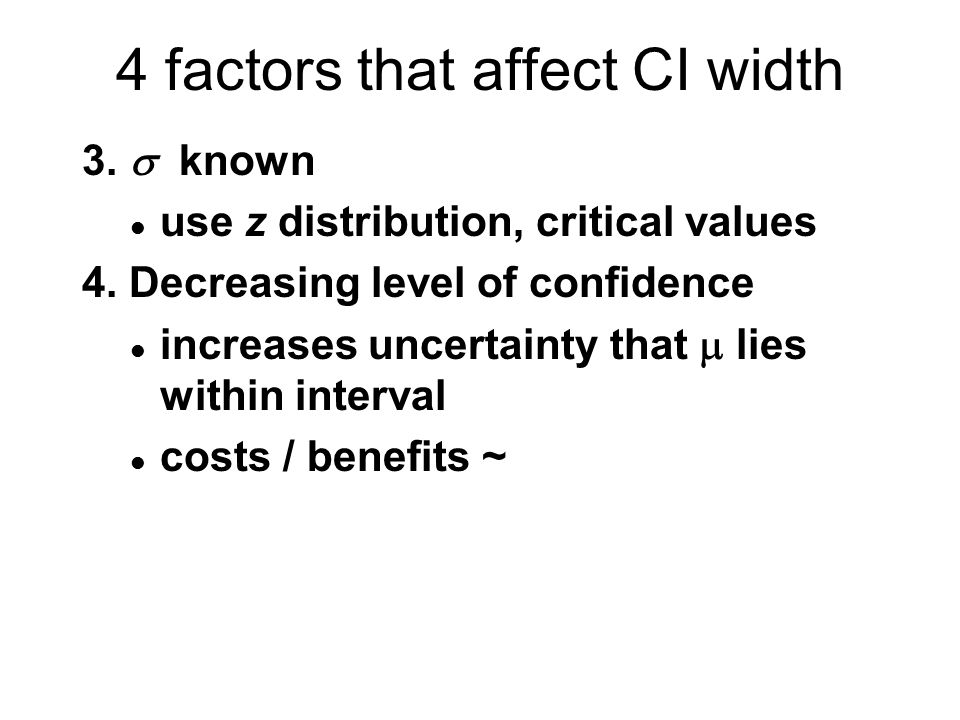 4 factors that affect CI width 3.  known l use z distribution, critical values 4.