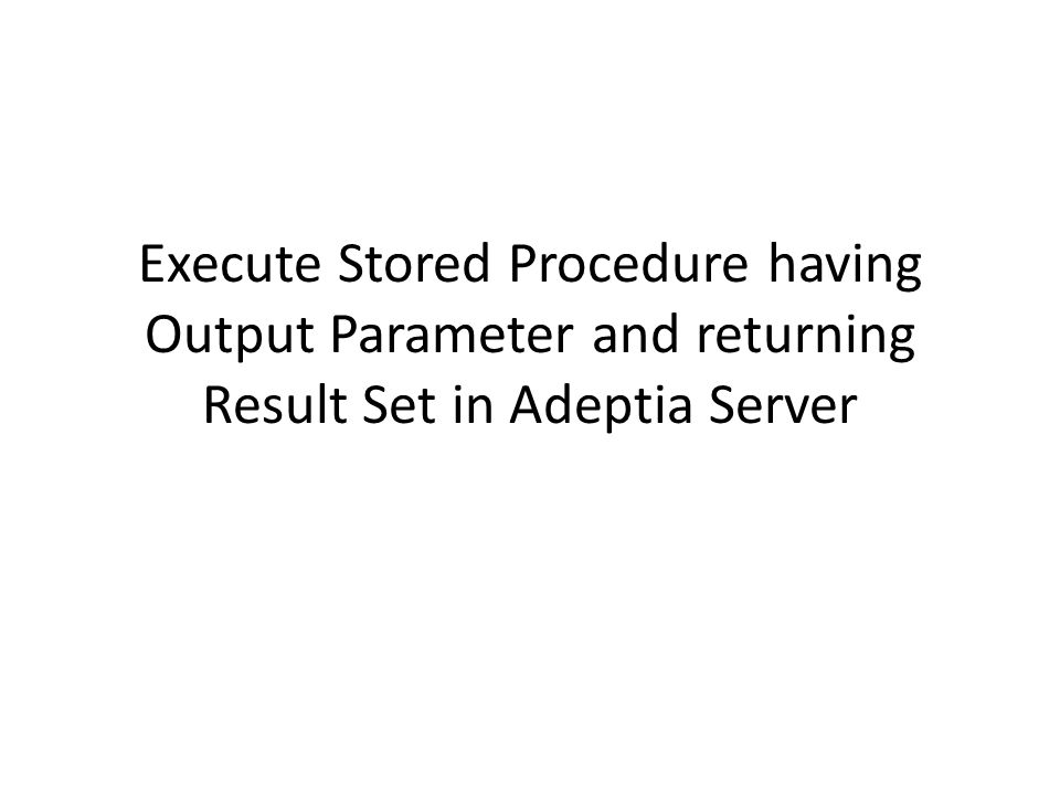 Execute Stored Procedure having Output Parameter and returning Result Set in Adeptia Server