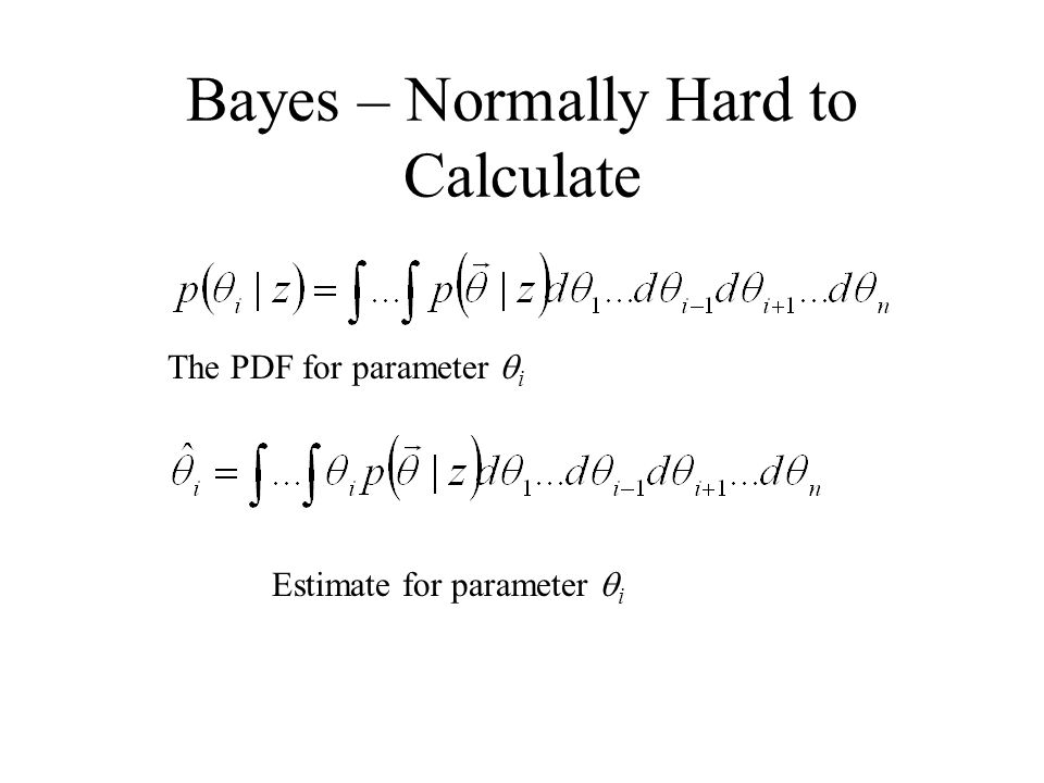 Bayes – Normally Hard to Calculate The PDF for parameter  i Estimate for parameter  i