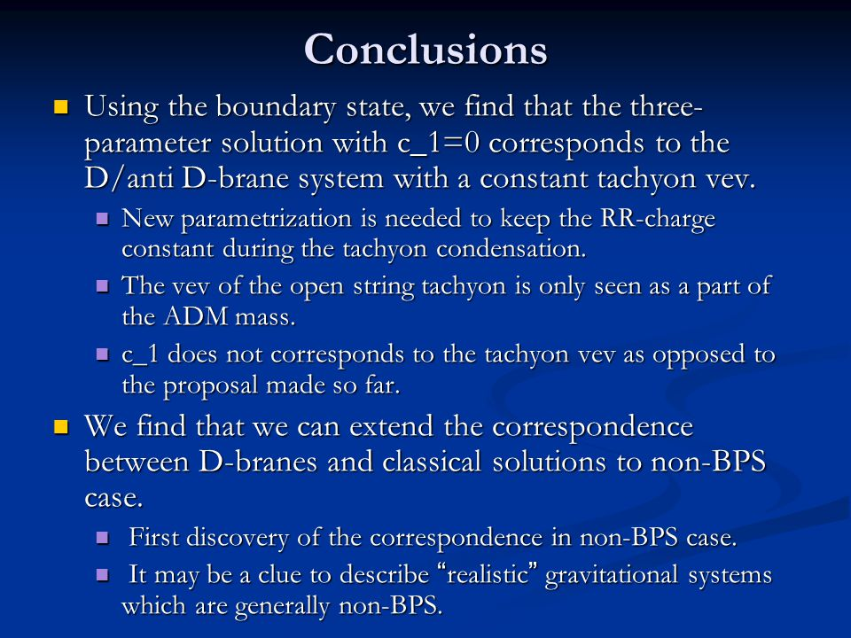 Conclusions Using the boundary state, we find that the three- parameter solution with c_1=0 corresponds to the D/anti D-brane system with a constant t