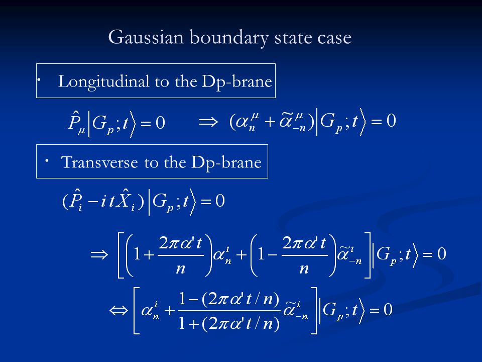 ・ Longitudinal to the Dp-brane ・ Transverse to the Dp-brane Gaussian boundary state case