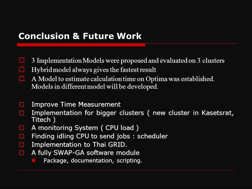 Conclusion & Future Work  3 Implementation Models were proposed and evaluated on 3 clusters  Hybrid model always gives the fastest result  A Model
