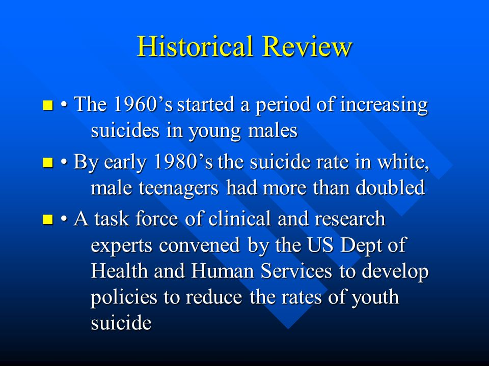 Historical Review There is substantial information on the characteristics of suicide victims There is substantial information on the characteristics of suicide victims There is less information about child and adolescent attempters There is less information about child and adolescent attempters There is little systematic evidence-based knowledge about the optimal treatment of the suicidal child or adolescent There is little systematic evidence-based knowledge about the optimal treatment of the suicidal child or adolescent The suggestions by the PP are based on experience and clinician observations due to the lack of substantial research The suggestions by the PP are based on experience and clinician observations due to the lack of substantial research