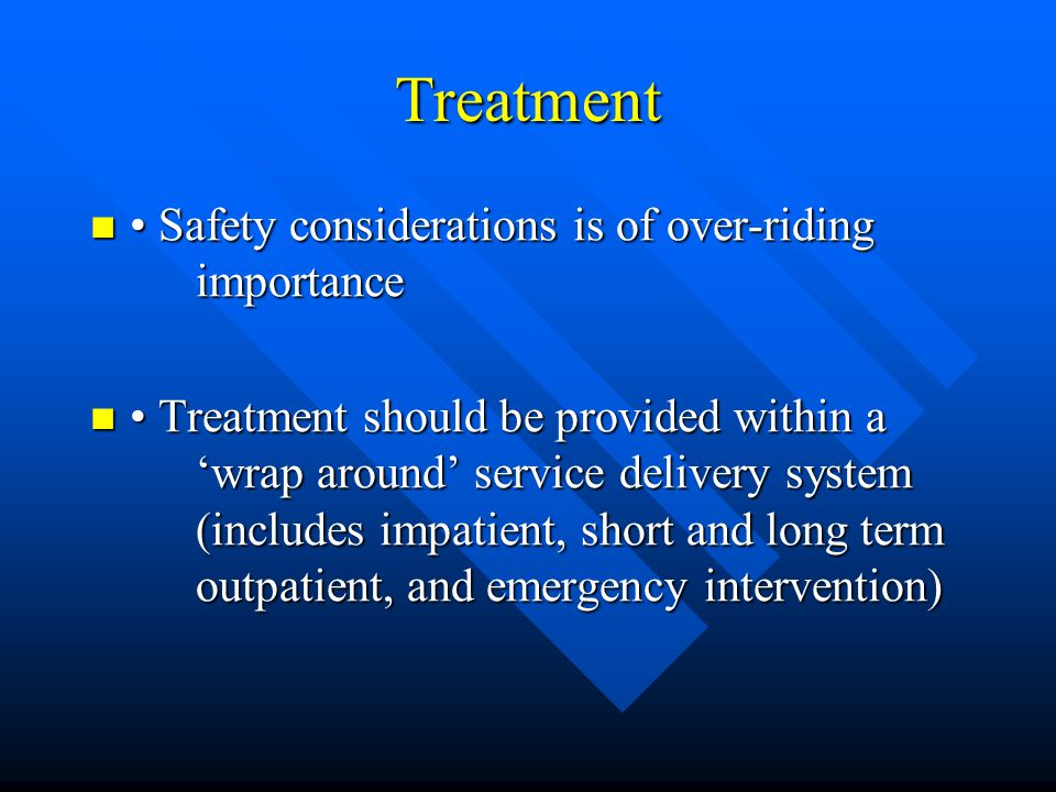 Treatment Safety considerations is of over-riding importance Safety considerations is of over-riding importance Treatment should be provided within a