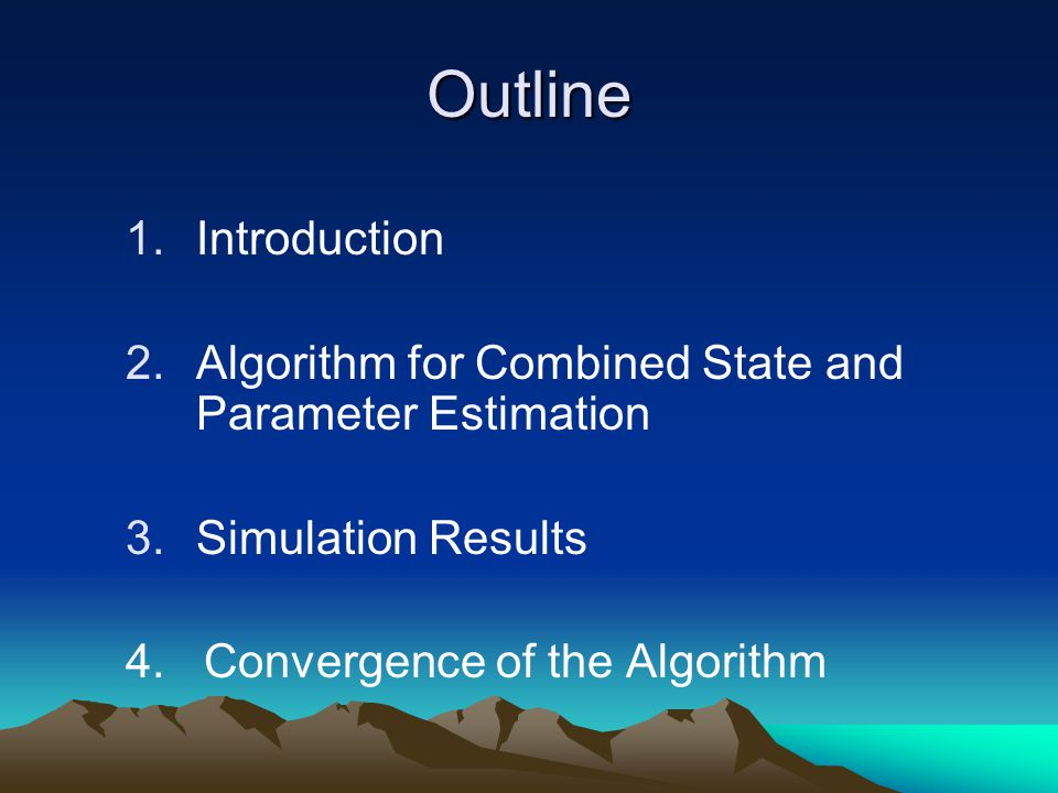 Outline 1.Introduction 2.Algorithm for Combined State and Parameter Estimation 3.Simulation Results 4.