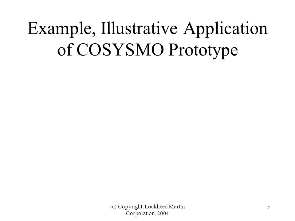 (c) Copyright, Lockheed Martin Corporation, 2004 5 Example, Illustrative Application of COSYSMO Prototype