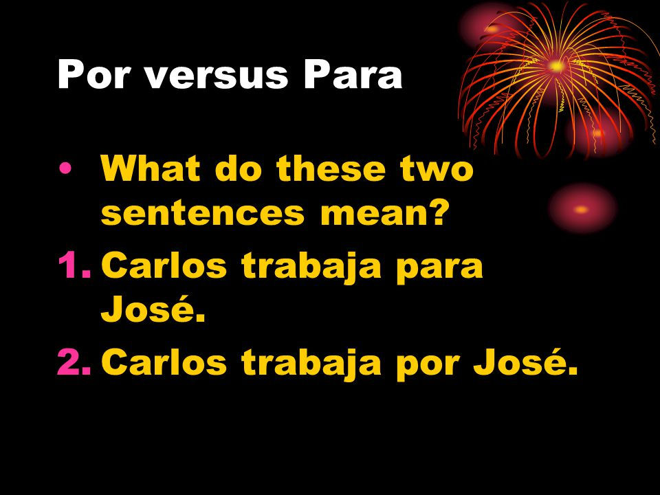 Por versus Para If you said por for each of the above, you were correct!