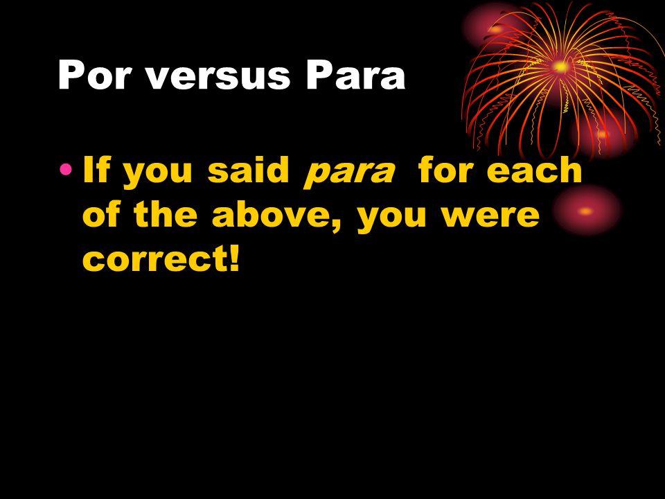 Por versus Para Try these short sentences. 1.Va por/para San Diego.