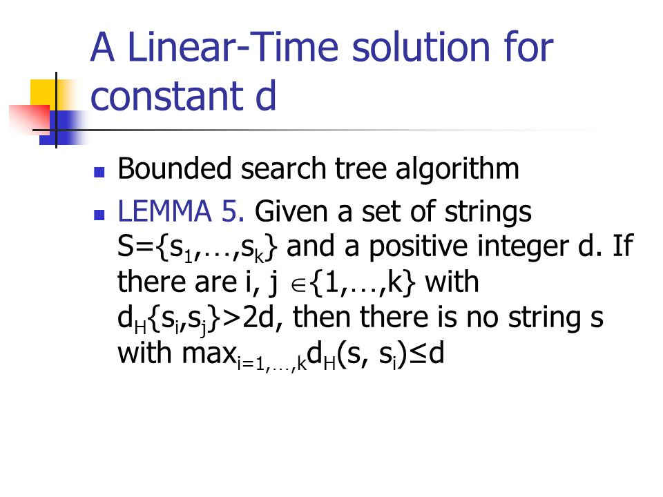 A Linear-Time solution for constant d Bounded search tree algorithm LEMMA 5.