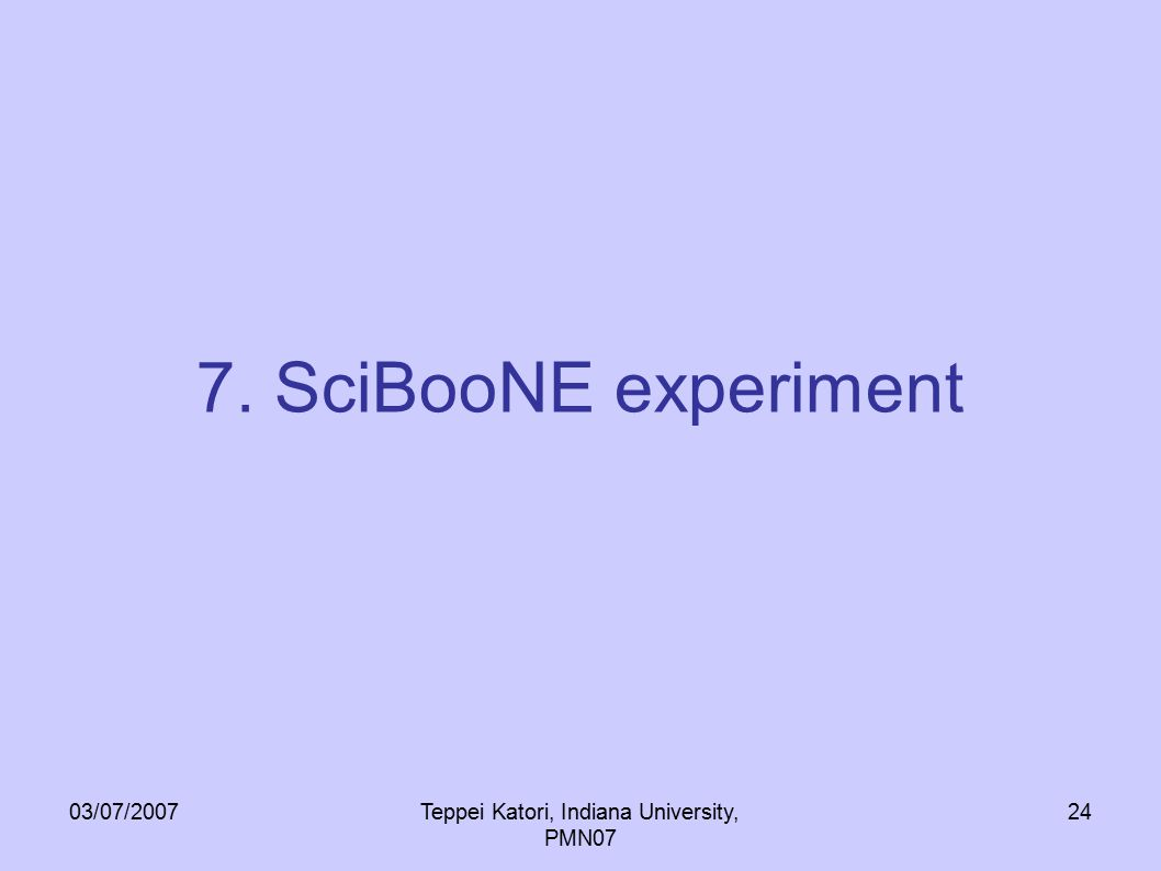 03/07/2007Teppei Katori, Indiana University, PMN07 24 7. SciBooNE experiment