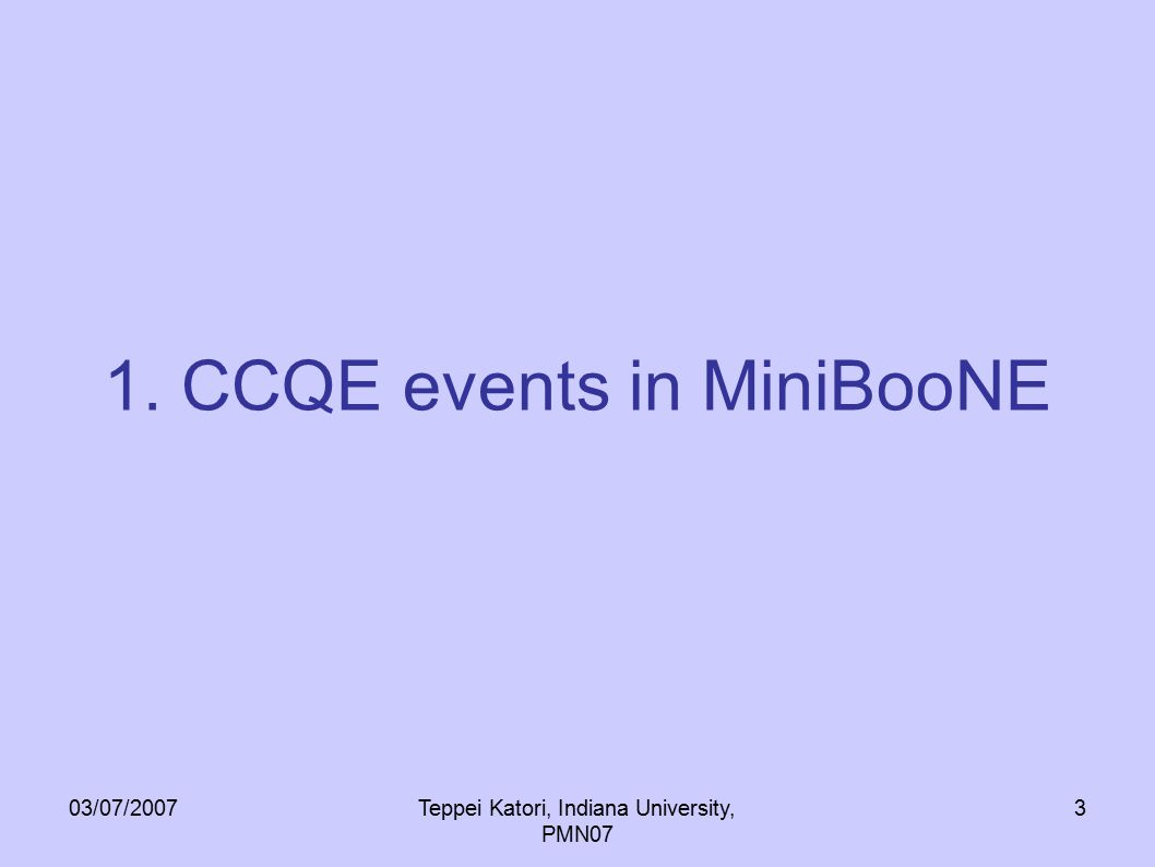 03/07/2007Teppei Katori, Indiana University, PMN07 3 1. CCQE events in MiniBooNE