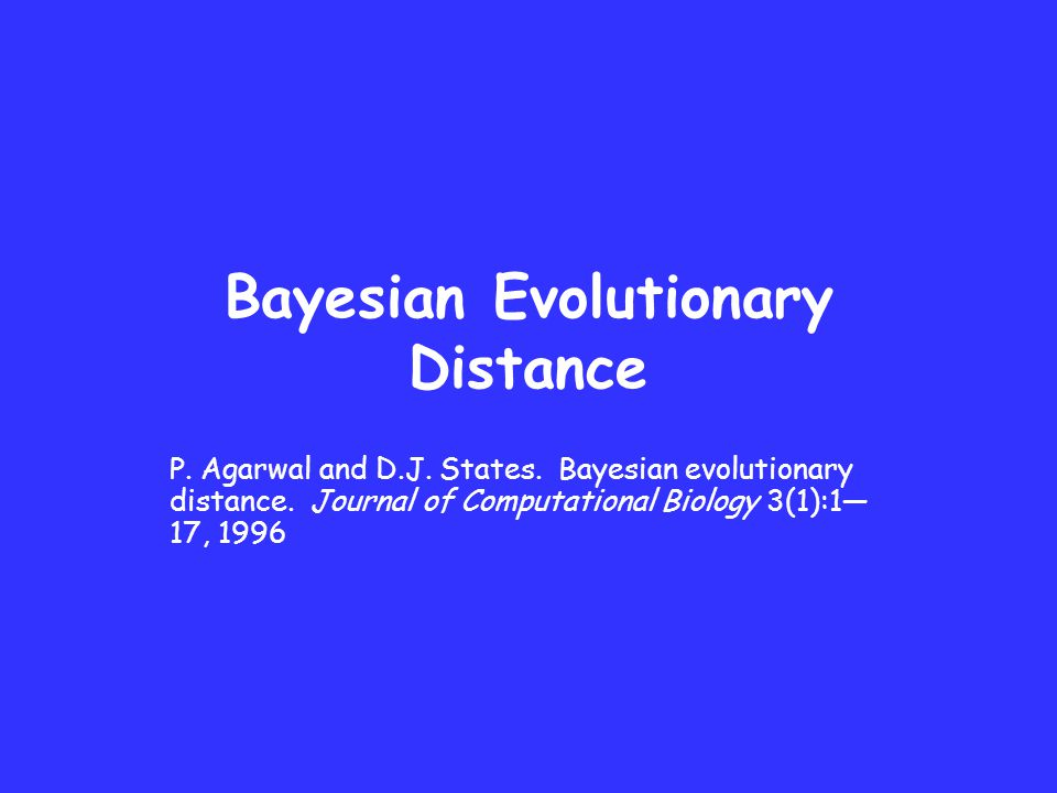Bayesian Evolutionary Distance P. Agarwal and D.J. States. Bayesian evolutionary distance. Journal of Computational Biology 3(1):1— 17, 1996