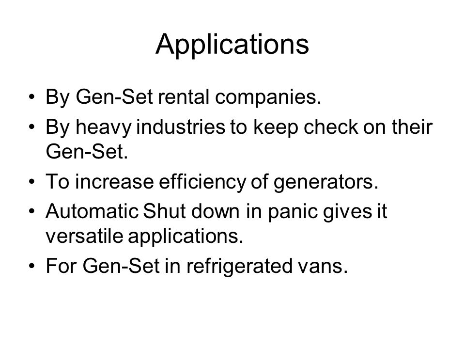 Applications By Gen-Set rental companies. By heavy industries to keep check on their Gen-Set.