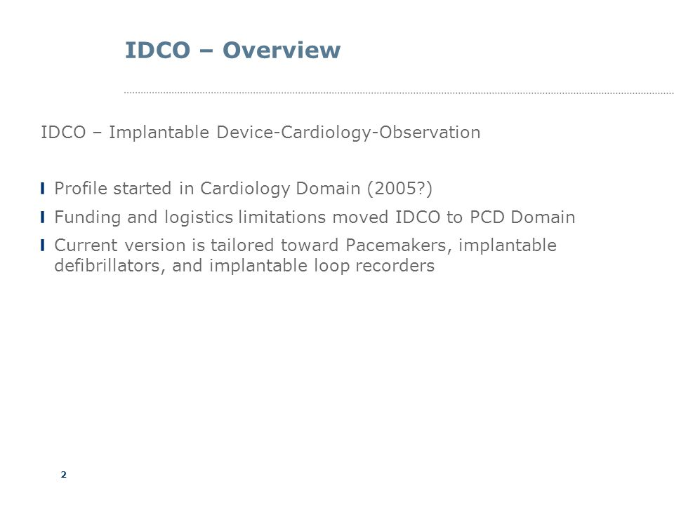 2 IDCO – Overview IDCO – Implantable Device-Cardiology-Observation Profile started in Cardiology Domain (2005?) Funding and logistics limitations move