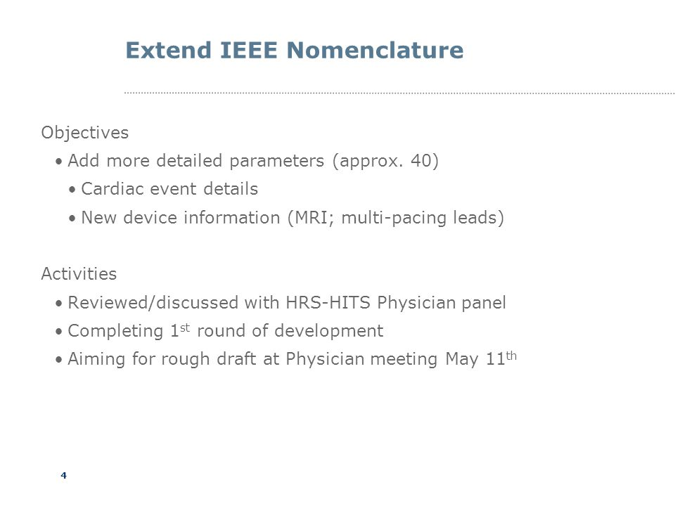 4 Extend IEEE Nomenclature Objectives Add more detailed parameters (approx. 40) Cardiac event details New device information (MRI; multi-pacing leads)