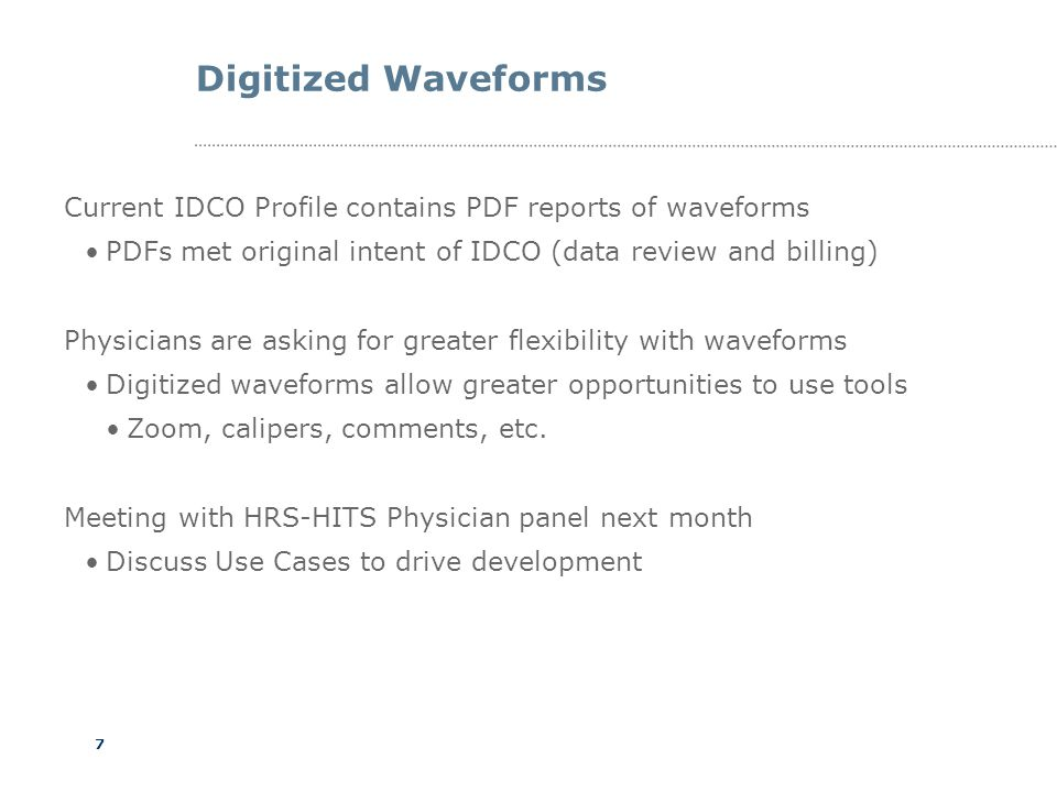 7 Digitized Waveforms Current IDCO Profile contains PDF reports of waveforms PDFs met original intent of IDCO (data review and billing) Physicians are