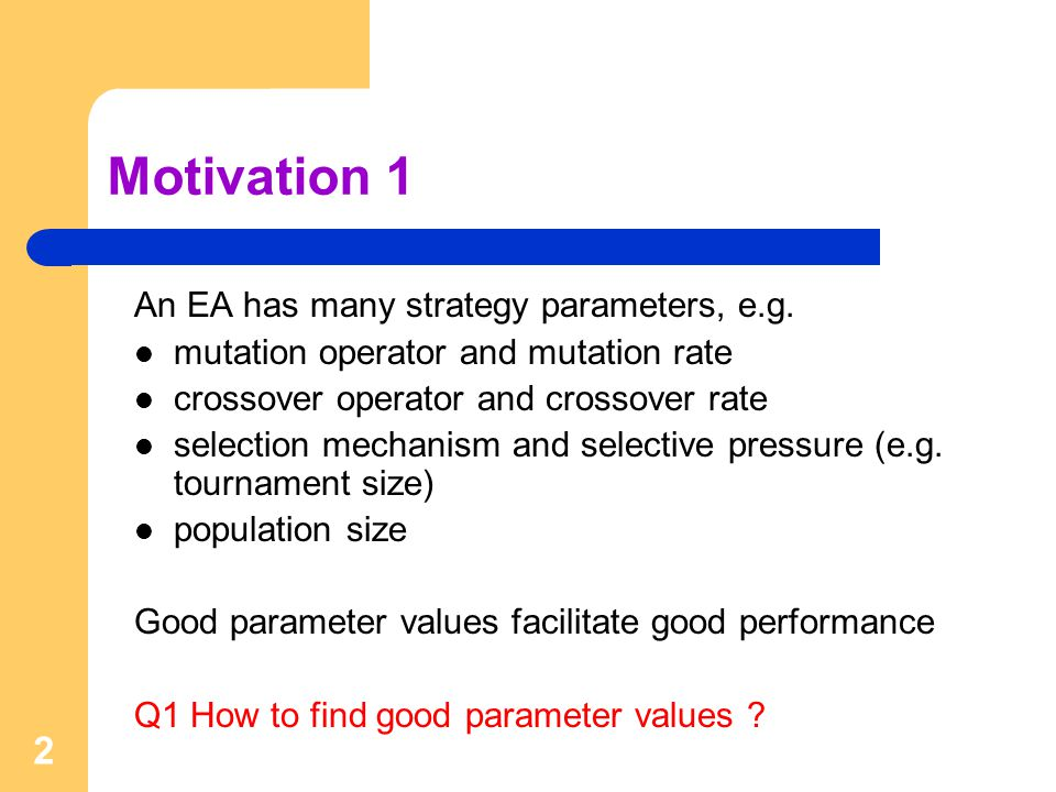 2 Motivation 1 An EA has many strategy parameters, e.g.