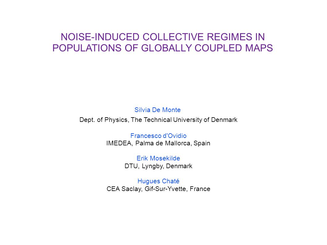 NOISE-INDUCED COLLECTIVE REGIMES IN POPULATIONS OF GLOBALLY COUPLED MAPS Silvia De Monte Dept.