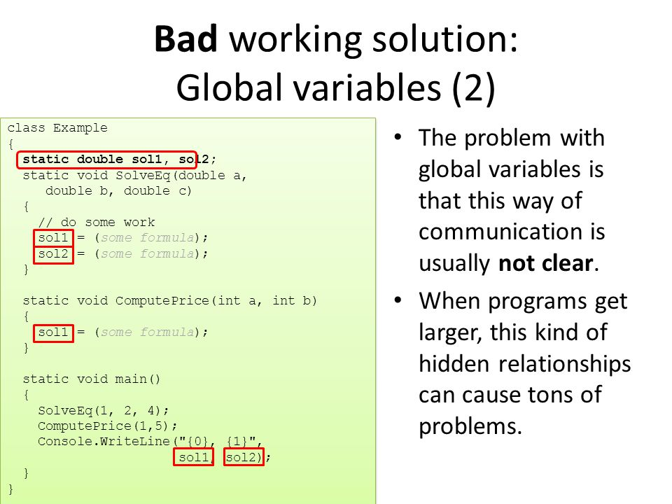 Bad working solution: Global variables (2) The problem with global variables is that this way of communication is usually not clear.