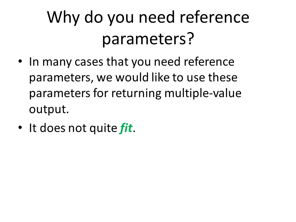 Why do you need reference parameters.