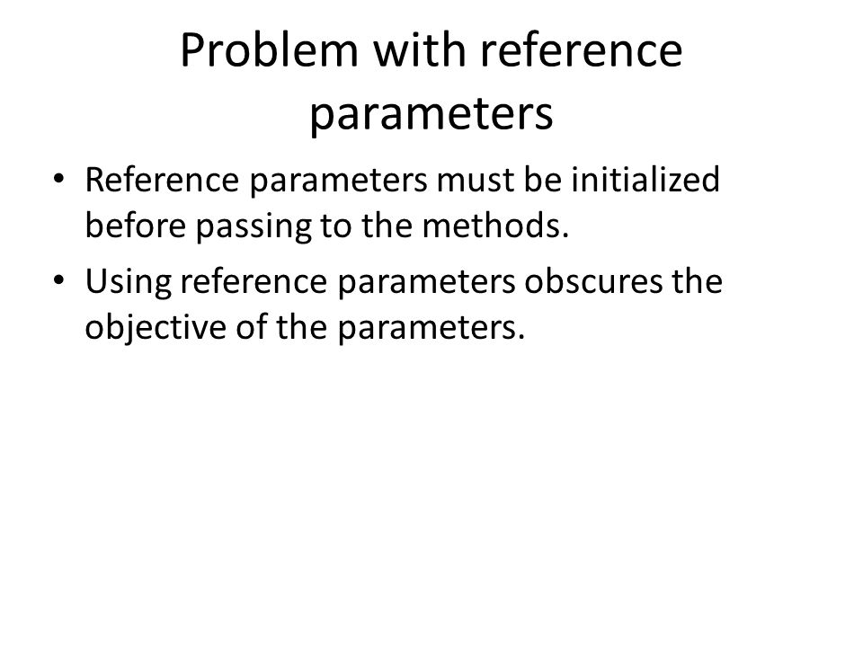 Problem with reference parameters Reference parameters must be initialized before passing to the methods.