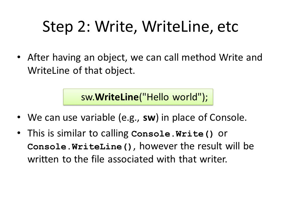 Step 2: Write, WriteLine, etc After having an object, we can call method Write and WriteLine of that object.
