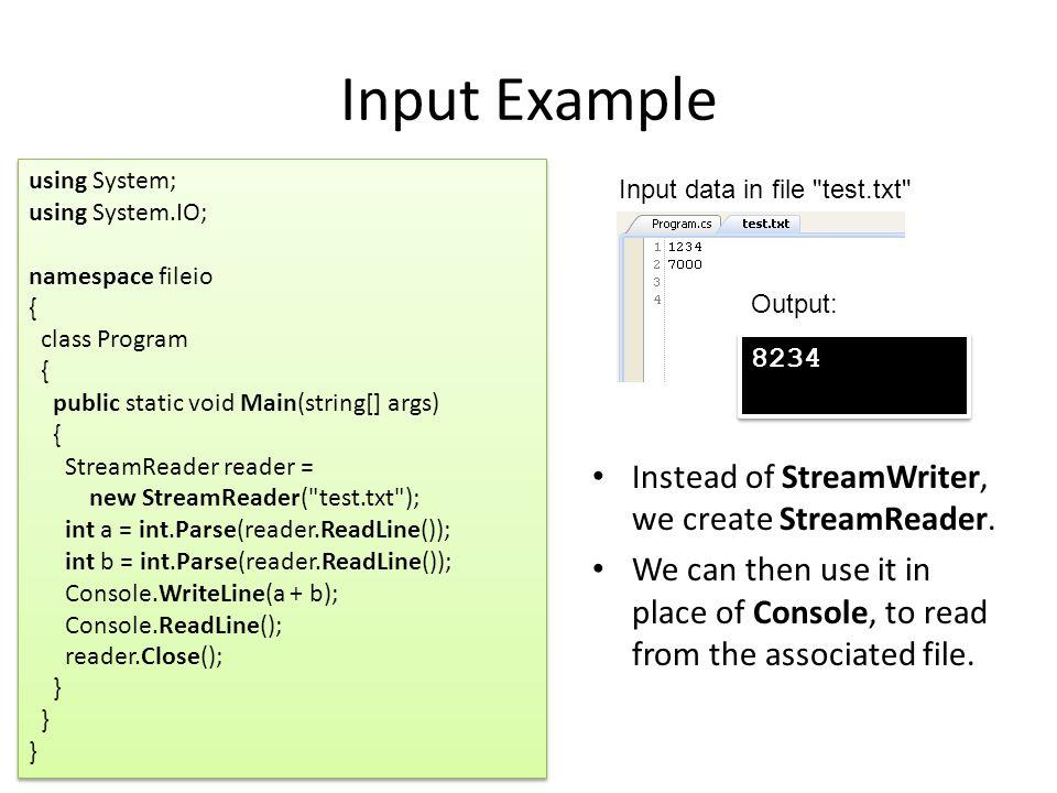 Input Example Instead of StreamWriter, we create StreamReader.