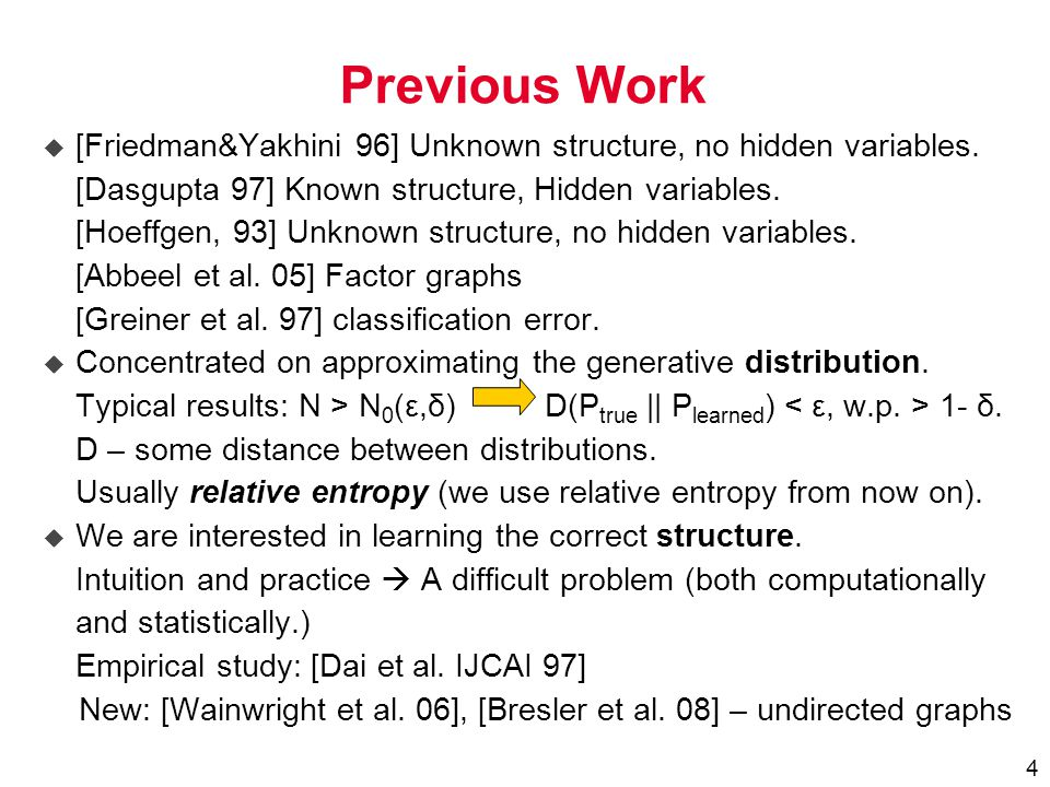 4 Previous Work  [Friedman&Yakhini 96] Unknown structure, no hidden variables.