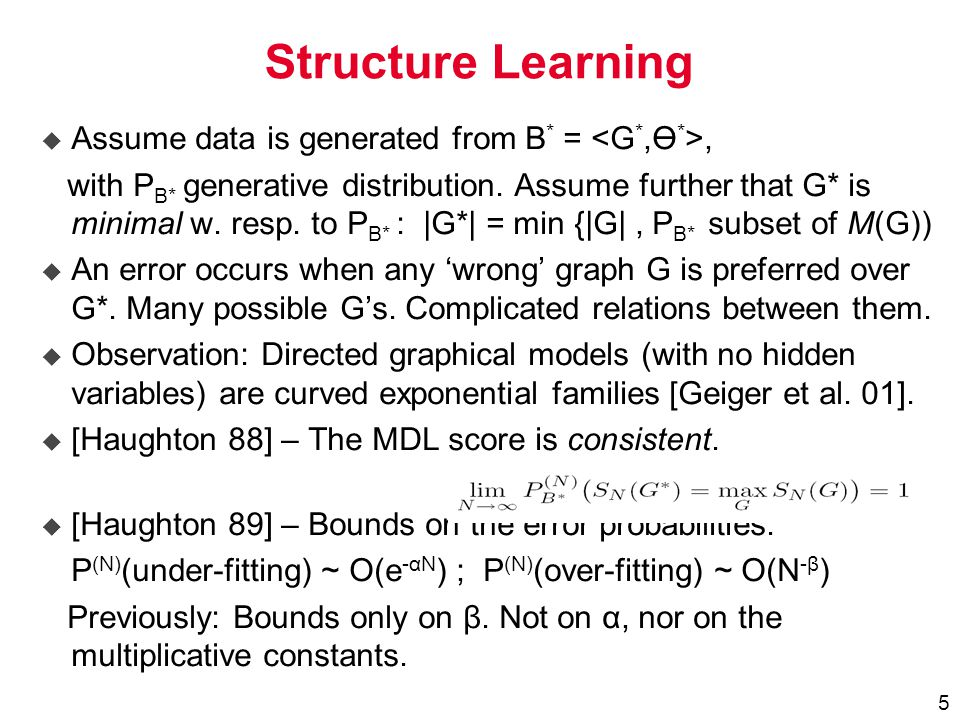 5 Structure Learning  Assume data is generated from B * =, with P B* generative distribution.