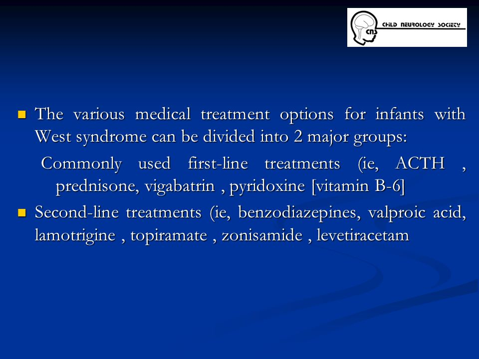 The various medical treatment options for infants with West syndrome can be divided into 2 major groups: The various medical treatment options for inf