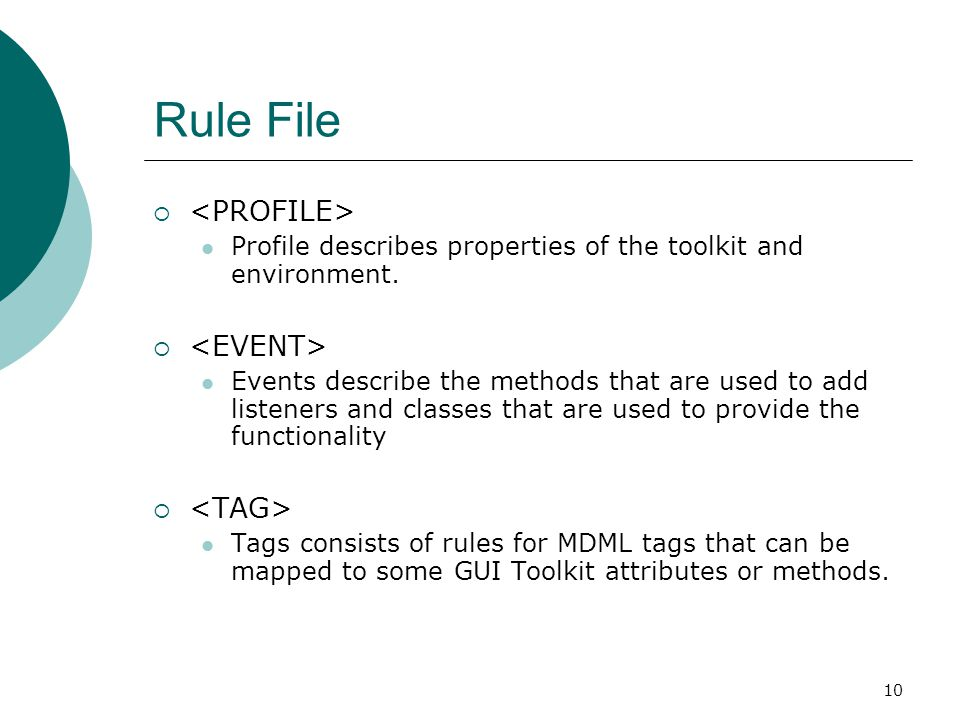 10 Rule File  Profile describes properties of the toolkit and environment.  Events describe the methods that are used to add listeners and classes t
