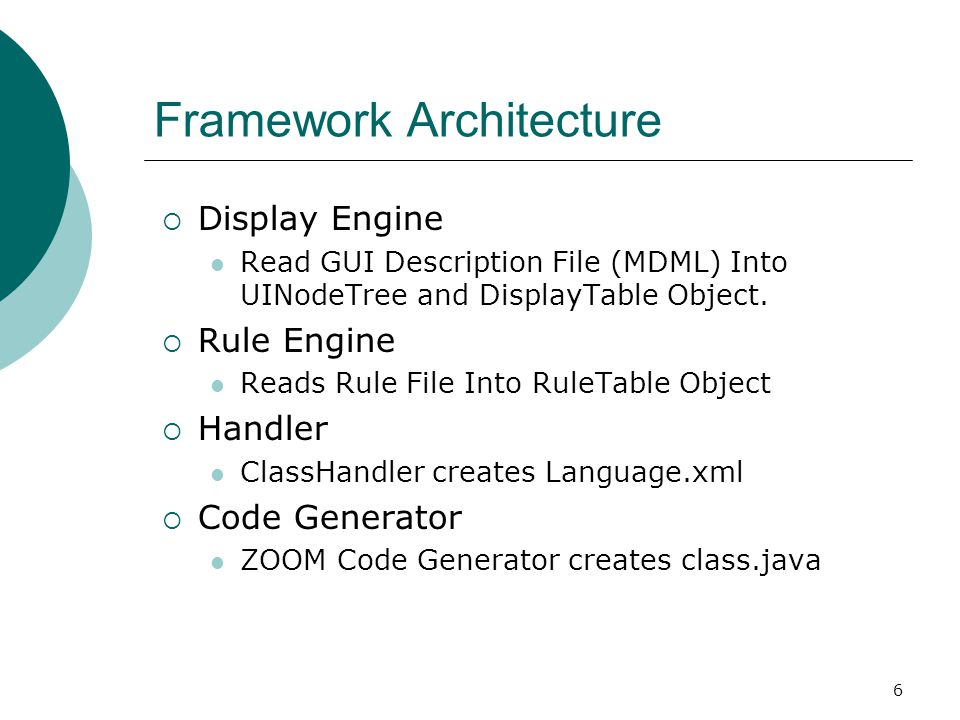 6 Framework Architecture  Display Engine Read GUI Description File (MDML) Into UINodeTree and DisplayTable Object.  Rule Engine Reads Rule File Into