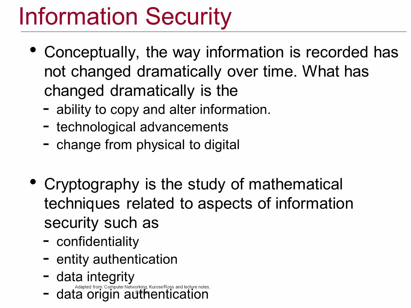 Information Security Conceptually, the way information is recorded has not changed dramatically over time.