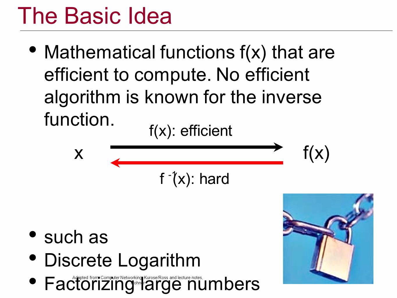 The Basic Idea Mathematical functions f(x) that are efficient to compute.