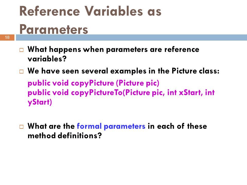 Reference Variables as Parameters 18  What happens when parameters are reference variables.
