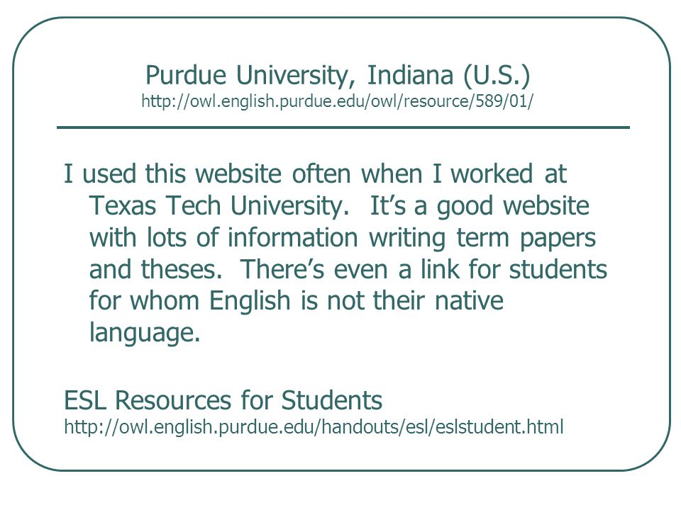 Purdue University, Indiana (U.S.) http://owl.english.purdue.edu/owl/resource/589/01/ I used this website often when I worked at Texas Tech University.