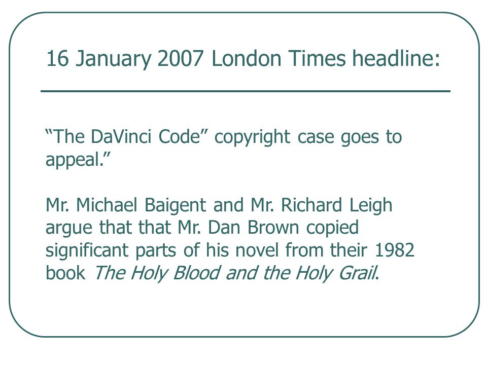 16 January 2007 London Times headline: The DaVinci Code copyright case goes to appeal. Mr.