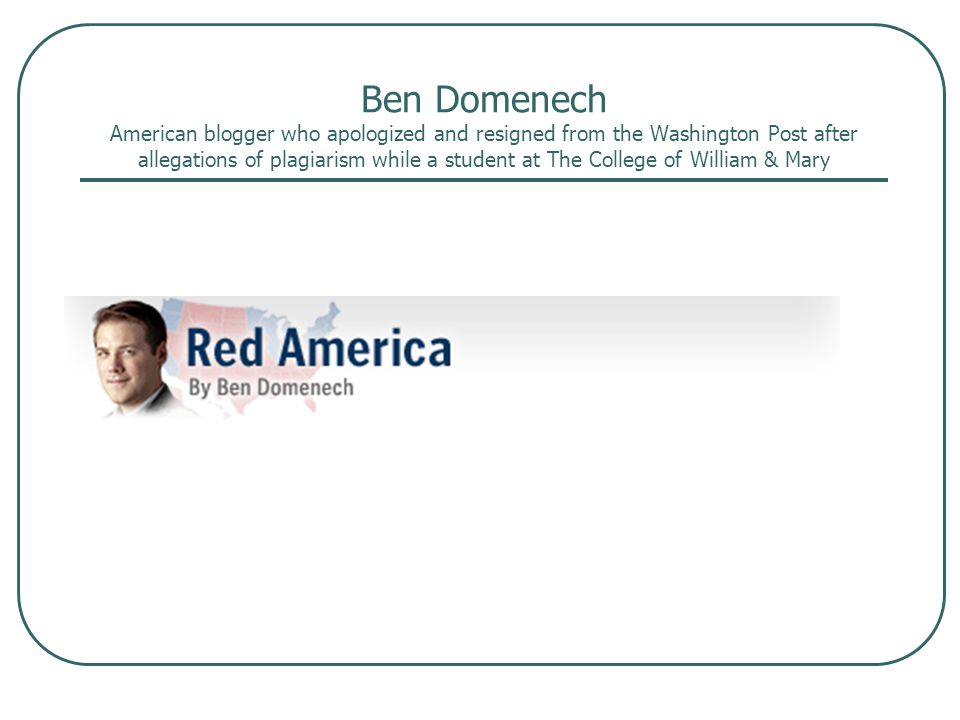 Ben Domenech American blogger who apologized and resigned from the Washington Post after allegations of plagiarism while a student at The College of William & Mary